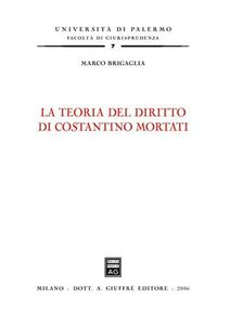 Libro La teoria del diritto di Costantino Mortati Marco Brigaglia
