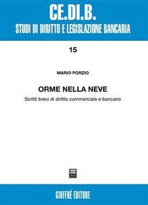 Foto Cover di Orme nella neve. Scritti brevi di diritto commerciale e bancario, Libro di Mario Porzio, edito da Giuffrè