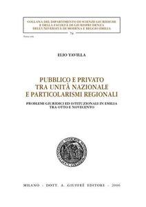 Pubblico e privato tra unità nazionale e particolarismi regionali. Problemi giuridici ed istituzionali in Emilia tra Otto e Novecento