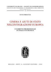 Foto Cover di Cinema e aiuti di Stato nell'integrazione europea. Un diritto promozionale in Italia e in Francia, Libro di Lucia Bellucci, edito da Giuffrè