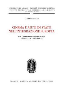 Libro Cinema e aiuti di Stato nell'integrazione europea. Un diritto promozionale in Italia e in Francia Lucia Bellucci