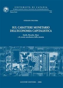 Libro Sul carattere monetario dell'economia capitalistica. Smith, Ricardo, Marx e la teoria neoclassica della moneta Stefano Figuera