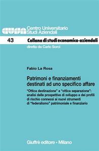 Libro Patrimoni e finanziamenti destinati ad uno specifico affare. «Ottica destinazione» e «ottica separazione»: analisi delle prospettive di sviluppo... Fabio La Rosa