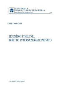 Libro Le unioni civili nel diritto internazionale privato Sara Tonolo