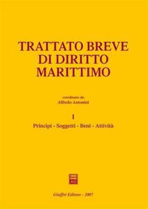Libro Trattato breve di diritto marittimo. Vol. 1: Principi, soggetti, beni, attività.