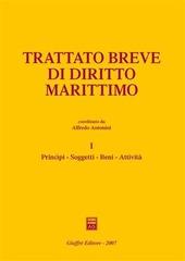 Trattato breve di diritto marittimo. Vol. 1: Principi, soggetti, beni, attività.