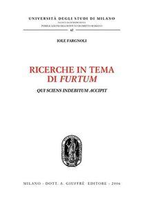 Foto Cover di Ricerche in tema di furtum. Qui sciens indebitum accipit, Libro di Iole Fargnoli, edito da Giuffrè