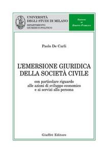 Libro L' emersione giuridica della società civile. Con particolare riguardo alle azioni di sviluppo economico e ai servizi alla persona Paolo De Carli
