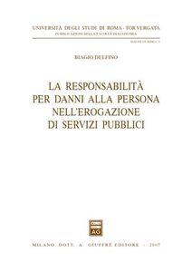 Libro La responsabilità per danni alla persona nell'erogazione di servizi pubblici Biagio Delfino