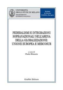 Libro Federalismi e integrazioni sopranazionali nell'arena della globalizzazione: Unione Europea e Mercosur