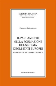 Libro Il parlamento nella formazione del sistema degli Stati europei. Un saggio di politologia storica Francesco Battegazzorre