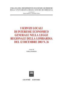Foto Cover di I servizi locali di interesse economico generale nella Legge regionale della Lombardia del 12 dicembre 2003, n. 26, Libro di  edito da Giuffrè