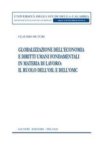 Foto Cover di Globalizzazione dell'economia e diritti umani fondamentali in materia di lavoro: il ruolo dell'OIL e dell'OMC, Libro di Claudio Di Turi, edito da Giuffrè