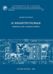 Libro Il soggetto plurale. Regolazione sociale e mediazione simbolica Alessio Lo Giudice