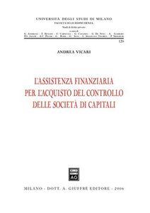 Libro L' assistenza finanziaria per l'acquisto del controllo delle società di capitali Andrea Vicari