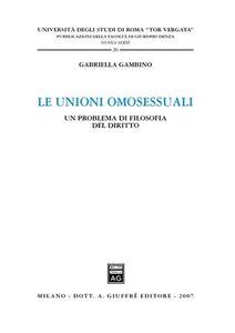 Libro Le unioni omosessuali. Un problema di filosofia del diritto Gabriella Gambino