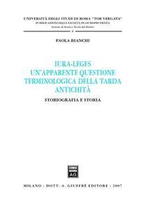 Iura-leges. Un'apparente questione terminologica della tarda antichità. Storiografia e storia