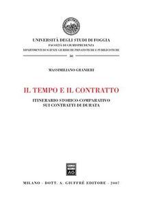 Foto Cover di Il tempo e il contratto. Itinerario storico-comparativo sui contratti di durata, Libro di Massimiliano Granieri, edito da Giuffrè