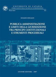 Foto Cover di Pubblica amministrazione e limiti della giurisdizione tra principi costituzionali e strumenti processuali, Libro di Ignazio Zingales, edito da Giuffrè