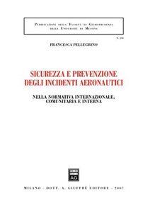 Foto Cover di Sicurezza e prevenzione negli incidenti aeronautici. Nella normativa internazionale, comunitaria e interna, Libro di Francesca Pellegrino, edito da Giuffrè