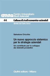 Libro Un nuovo approccio sistemico per le strategie aziendali. Un contributo per lo sviluppo dei distretti produttivi Salvatore Cricchio