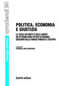 Libro Politica, economia e giustizia. La tutela dei diritti e delle libertà dei cittadini come fattori di garanzia, equilibrio della finanza pubblica e sviluppo