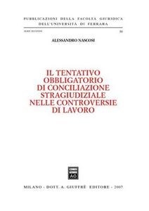 Libro Il tentativo obbligatorio di conciliazione stragiudiziale nelle controversie di lavoro Alessandro Nascosi