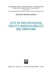 Foto Cover di Atti di destinazione, trust e responsabilità del debitore, Libro di Arnaldo Morace Pinelli, edito da Giuffrè