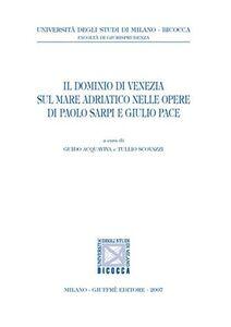 Libro Il dominio di Venezia sul mare Adriatico nelle opere di Paolo Sarpi e Giulio Pace