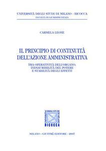 Libro Il principio di continuità dell'azione amministrativa. Tra operatività dell'organo, inesauribilità del potere e stabilità degli effetti Carmela Leone