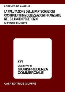Foto Cover di La valutazione delle partecipazioni costituenti immobilizzazioni finanziarie nel bilancio d'esercizio. Il criterio del costo, Libro di Lorenzo De Angelis, edito da Giuffrè