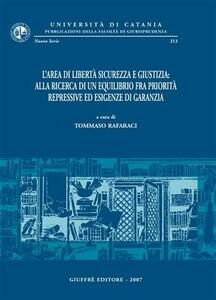 L' area di libertà sicurezza e giustizia: alla ricerca di un equilibrio fra priorità repressive ed esigenze di garanzia. Atti del Convegno (Catania, 9-11 giugno 2005)