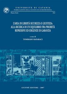 Libro L' area di libertà sicurezza e giustizia: alla ricerca di un equilibrio fra priorità repressive ed esigenze di garanzia. Atti del Convegno (Catania, 9-11 giugno 2005)