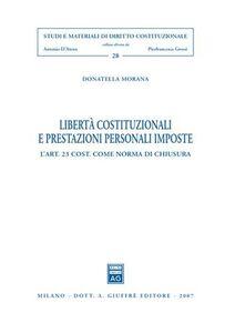 Libro Libertà costituzionali e prestazioni personali imposte. L'art. 23 Cost. come norma di chiusura Donatella Morana