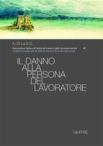 Libro Il danno alla persona del lavoratore. Atti del Convegno nazionale (Napoli, 31 marzo-1 aprile 2006)