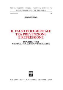 Libro Il falso documentale tra prevenzione e repressione. Impositio fidei criminaliter agere civiliter agere Silvia Schiavo