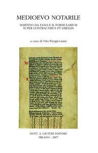 Libro Medioevo notarile. Martino da Fano e il «Formularium super contractibus et libellis». Atti del Convegno internazionale di studi (Imperia-Taggia, 2005)
