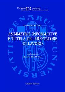 Libro Asimmetrie informative e tutela del prestatore di lavoro Claudia Faleri