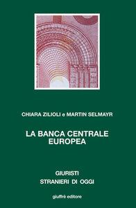 Foto Cover di La Banca Centrale Europea, Libro di Chiara Zilioli,Martin Selmayr, edito da Giuffrè