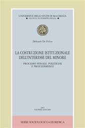 La costruzione istituzionale dell'interesse del minore. Processo penale, politiche e procedimenti