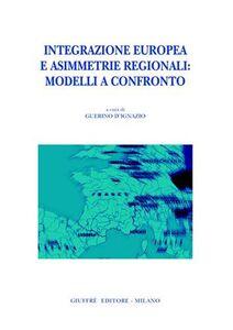 Libro Integrazione europea e asimmetrie regionali: modelli a confronto