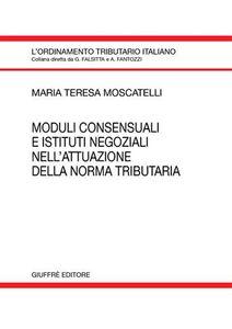 Libro Moduli consensuali e istituti negoziali nell'attuazione della norma tributaria M. Teresa Moscatelli