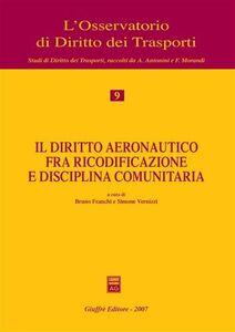 Libro Il diritto aeronautico fra ricodificazione e disciplina comunitaria