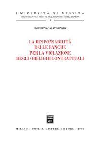 Foto Cover di La responsabilità delle banche per la violazione degli obblighi contrattuali, Libro di Roberto Caratozzolo, edito da Giuffrè
