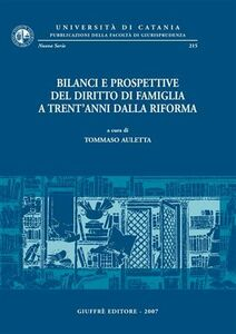 Libro Bilanci e prospettive del diritto di famiglia a trent'anni dalla riforma. Atti del Convegno di studi (Catania, 25-27 maggio 2006)