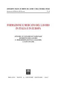 Libro Formazione e mercato del lavoro in Italia e in Europa. Atti del 15° Congresso nazionale di diritto del lavoro (S. Margherita di Pula, 1-3 giugno 2006)