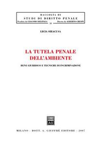 Libro La tutela penale dell'ambiente. Bene giuridico e tecniche di incriminazione Licia Siracusa