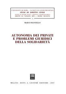 Foto Cover di Autonomia dei privati e problemi giuridici della solidarietà, Libro di Marco Mantello, edito da Giuffrè