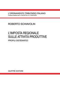 Foto Cover di L' imposta regionale sulle attività produttive. Profili sistematici, Libro di Roberto Schiavolin, edito da Giuffrè