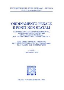 Libro Ordinamento penale e fonti non statali. L'impatto dei vincoli internazionali, degli obblighi comunitari e delle leggi regionali sul legislatore e sul giudice penale